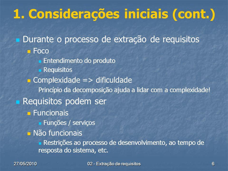 27/05/2010 02 - Extração de requisitos 6 1. Considerações iniciais (cont.) Durante o processo de extração de requisitos Foco Entendimento do produto R