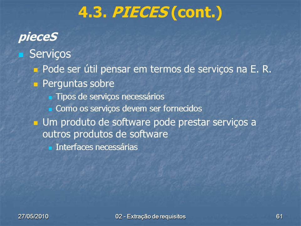 27/05/201002 - Extração de requisitos61 4.3. PIECES (cont.) pieceS Serviços Pode ser útil pensar em termos de serviços na E. R. Perguntas sobre Tipos