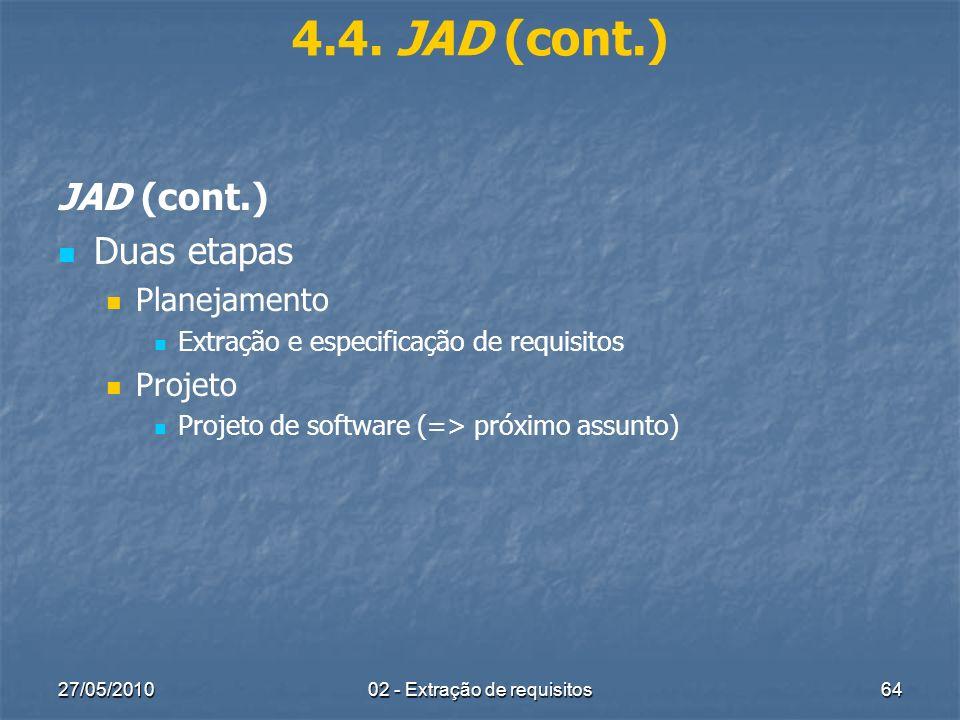 27/05/201002 - Extração de requisitos64 4.4. JAD (cont.) JAD (cont.) Duas etapas Planejamento Extração e especificação de requisitos Projeto Projeto d