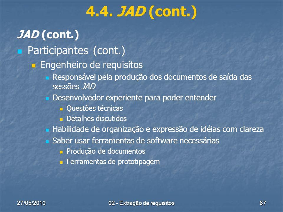27/05/201002 - Extração de requisitos67 4.4. JAD (cont.) JAD (cont.) Participantes (cont.) Engenheiro de requisitos Responsável pela produção dos docu