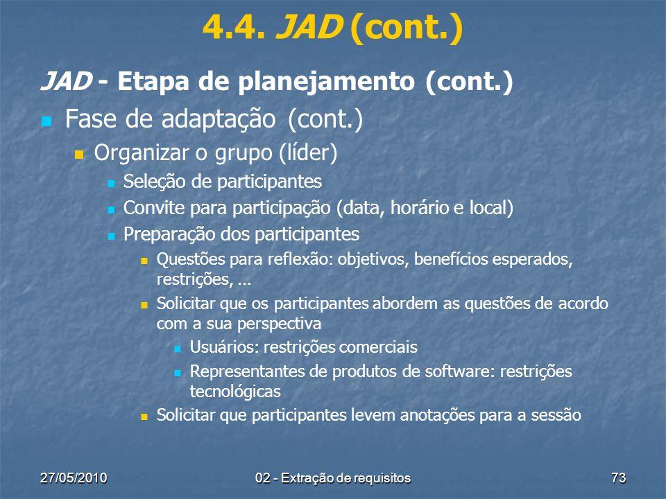 27/05/201002 - Extração de requisitos73 4.4. JAD (cont.) JAD - Etapa de planejamento (cont.) Fase de adaptação (cont.) Organizar o grupo (líder) Seleç