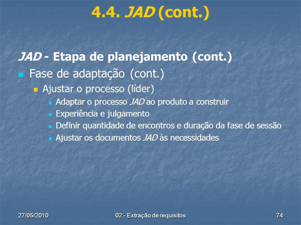 27/05/201002 - Extração de requisitos74 4.4. JAD (cont.) JAD - Etapa de planejamento (cont.) Fase de adaptação (cont.) Ajustar o processo (líder) Adap