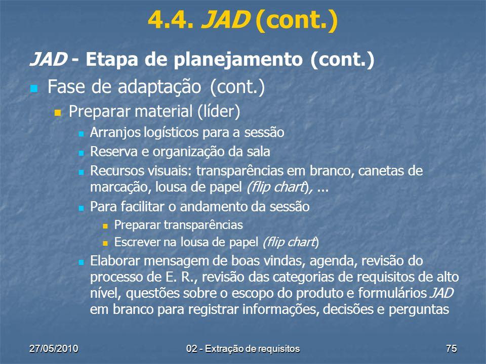 27/05/201002 - Extração de requisitos75 4.4. JAD (cont.) JAD - Etapa de planejamento (cont.) Fase de adaptação (cont.) Preparar material (líder) Arran