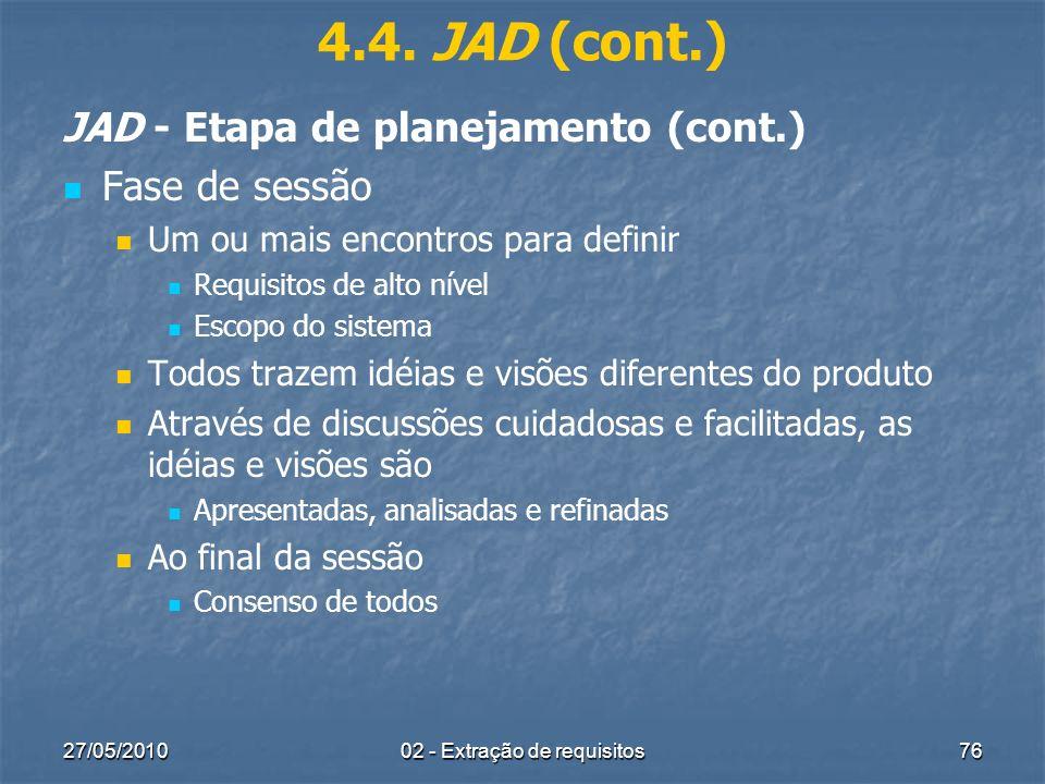 27/05/201002 - Extração de requisitos76 4.4. JAD (cont.) JAD - Etapa de planejamento (cont.) Fase de sessão Um ou mais encontros para definir Requisit