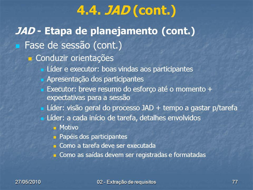 27/05/201002 - Extração de requisitos77 4.4. JAD (cont.) JAD - Etapa de planejamento (cont.) Fase de sessão (cont.) Conduzir orientações Líder e execu