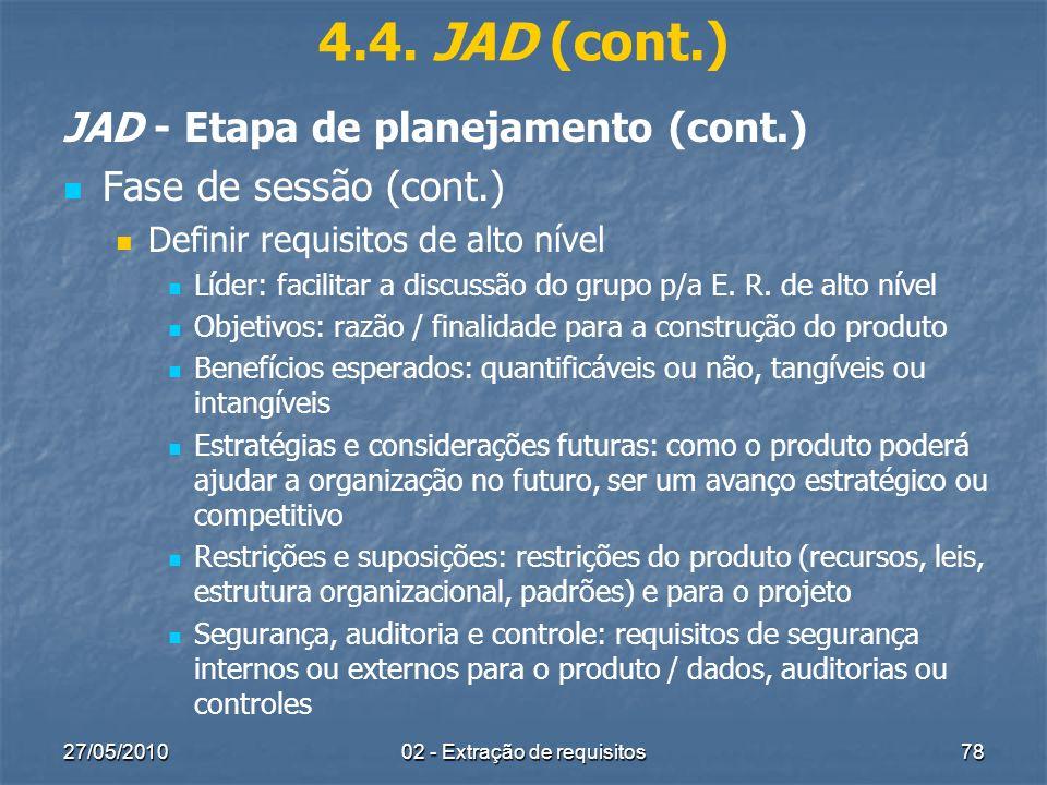 27/05/201002 - Extração de requisitos78 4.4. JAD (cont.) JAD - Etapa de planejamento (cont.) Fase de sessão (cont.) Definir requisitos de alto nível L