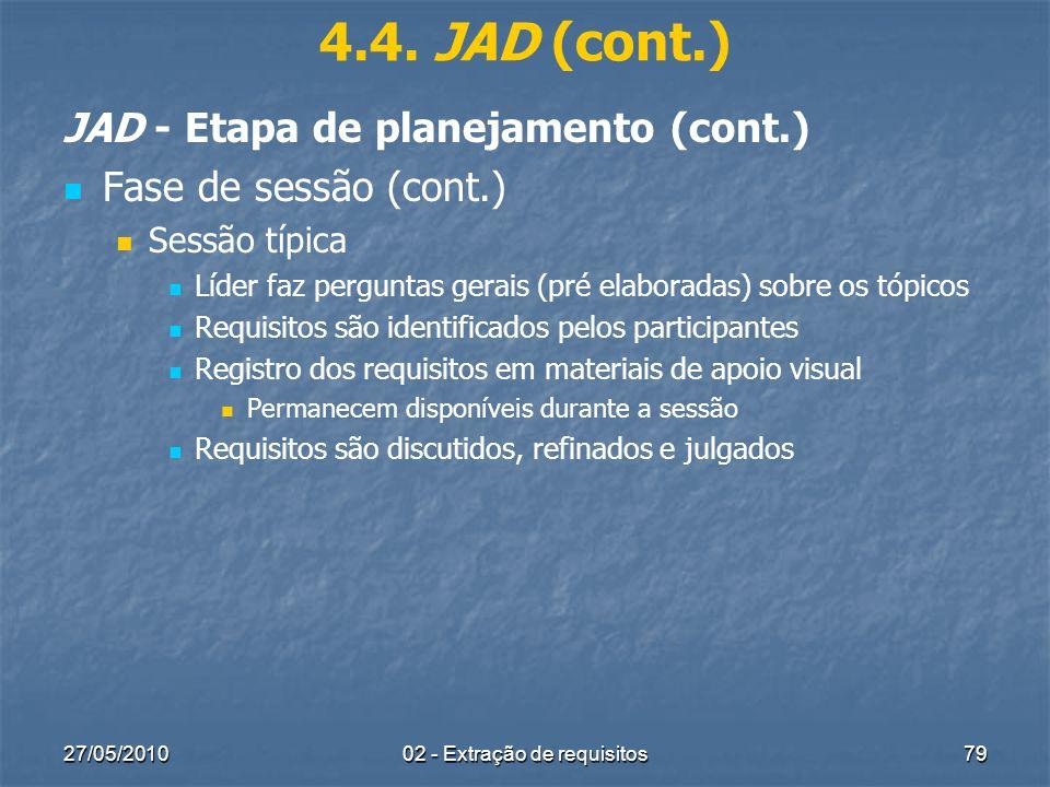 27/05/201002 - Extração de requisitos79 4.4. JAD (cont.) JAD - Etapa de planejamento (cont.) Fase de sessão (cont.) Sessão típica Líder faz perguntas