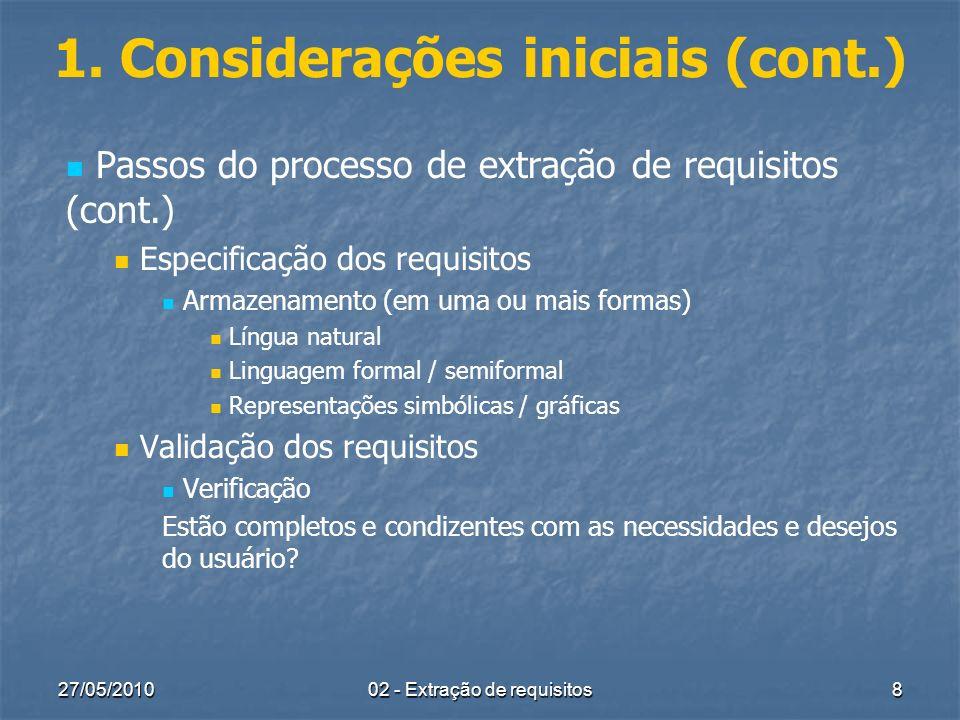 27/05/2010 02 - Extração de requisitos 8 1. Considerações iniciais (cont.) Passos do processo de extração de requisitos (cont.) Especificação dos requ