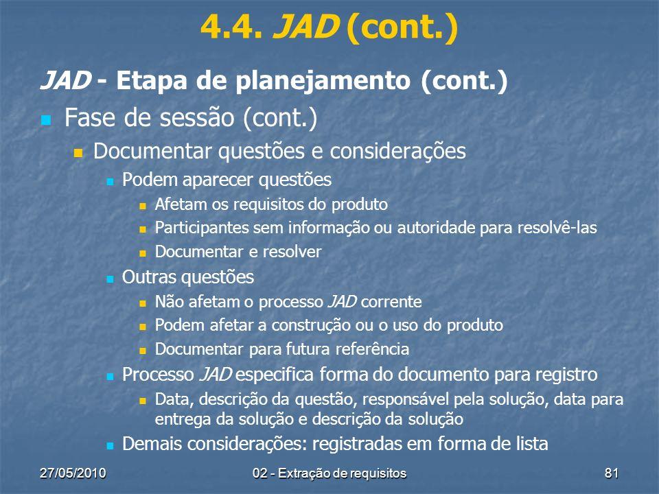 27/05/201002 - Extração de requisitos81 4.4. JAD (cont.) JAD - Etapa de planejamento (cont.) Fase de sessão (cont.) Documentar questões e consideraçõe