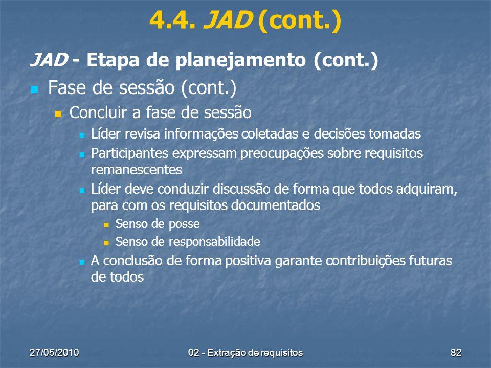 27/05/201002 - Extração de requisitos82 4.4. JAD (cont.) JAD - Etapa de planejamento (cont.) Fase de sessão (cont.) Concluir a fase de sessão Líder re