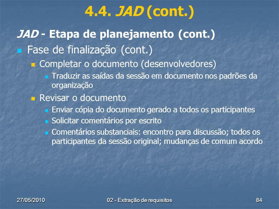27/05/201002 - Extração de requisitos84 4.4. JAD (cont.) JAD - Etapa de planejamento (cont.) Fase de finalização (cont.) Completar o documento (desenv