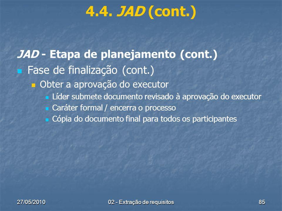 27/05/201002 - Extração de requisitos85 4.4. JAD (cont.) JAD - Etapa de planejamento (cont.) Fase de finalização (cont.) Obter a aprovação do executor