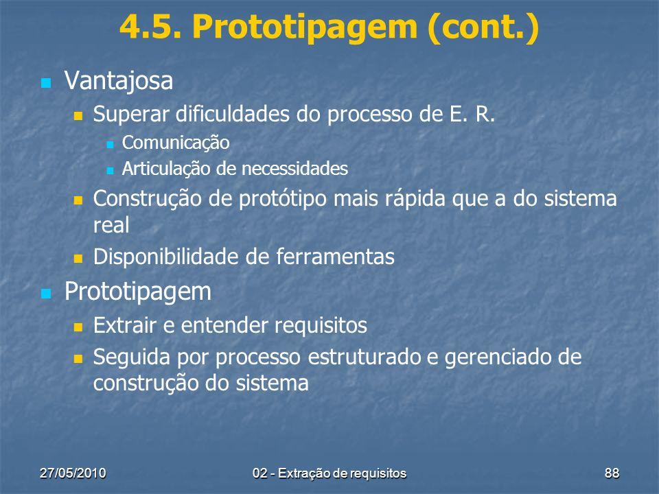 27/05/201002 - Extração de requisitos88 4.5. Prototipagem (cont.) Vantajosa Superar dificuldades do processo de E. R. Comunicação Articulação de neces