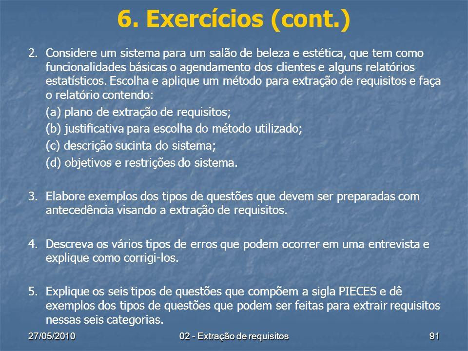 27/05/201002 - Extração de requisitos91 6. Exercícios (cont.) 2.Considere um sistema para um salão de beleza e estética, que tem como funcionalidades