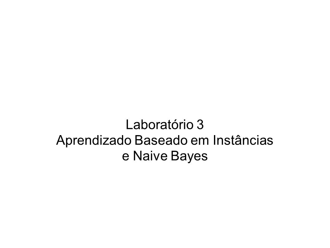 Laboratório 3 Aprendizado Baseado em Instâncias e Naive Bayes