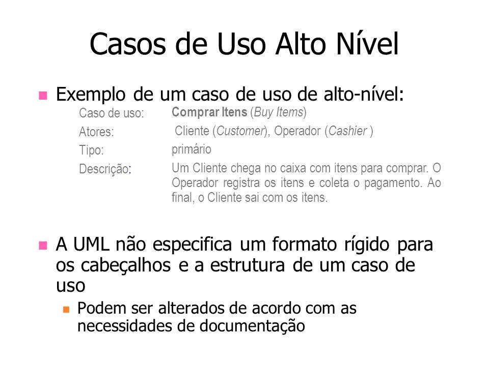 Exemplo de um caso de uso de alto-nível: A UML não especifica um formato rígido para os cabeçalhos e a estrutura de um caso de uso Podem ser alterados