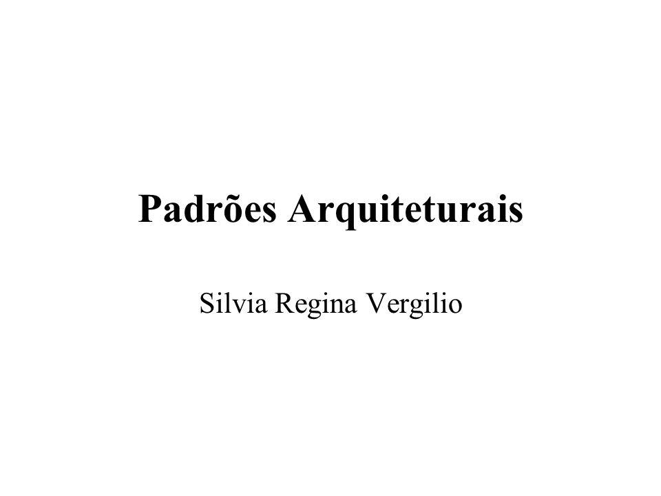 Padrões Arquiteturais Silvia Regina Vergilio