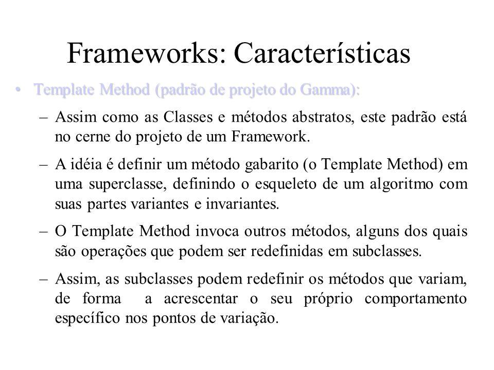 Frameworks: Características Template Method (padrão de projeto do Gamma):Template Method (padrão de projeto do Gamma): –Assim como as Classes e método