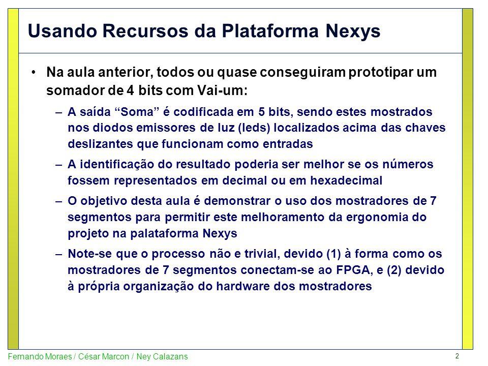 3 Fernando Moraes / César Marcon / Ney Calazans Usando Recursos da Plataforma Nexys Mostrando o resultado não nos leds, mas nos mostradores de sete segmentos.