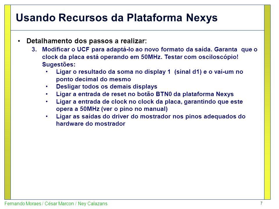 8 Fernando Moraes / César Marcon / Ney Calazans Usando Recursos da Plataforma Nexys Detalhamento dos passos a realizar: 4.E se o clock não fosse 50MHz.