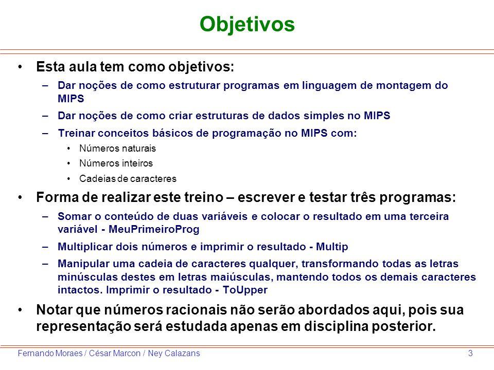 3Fernando Moraes / César Marcon / Ney Calazans Objetivos Esta aula tem como objetivos: –Dar noções de como estruturar programas em linguagem de montag
