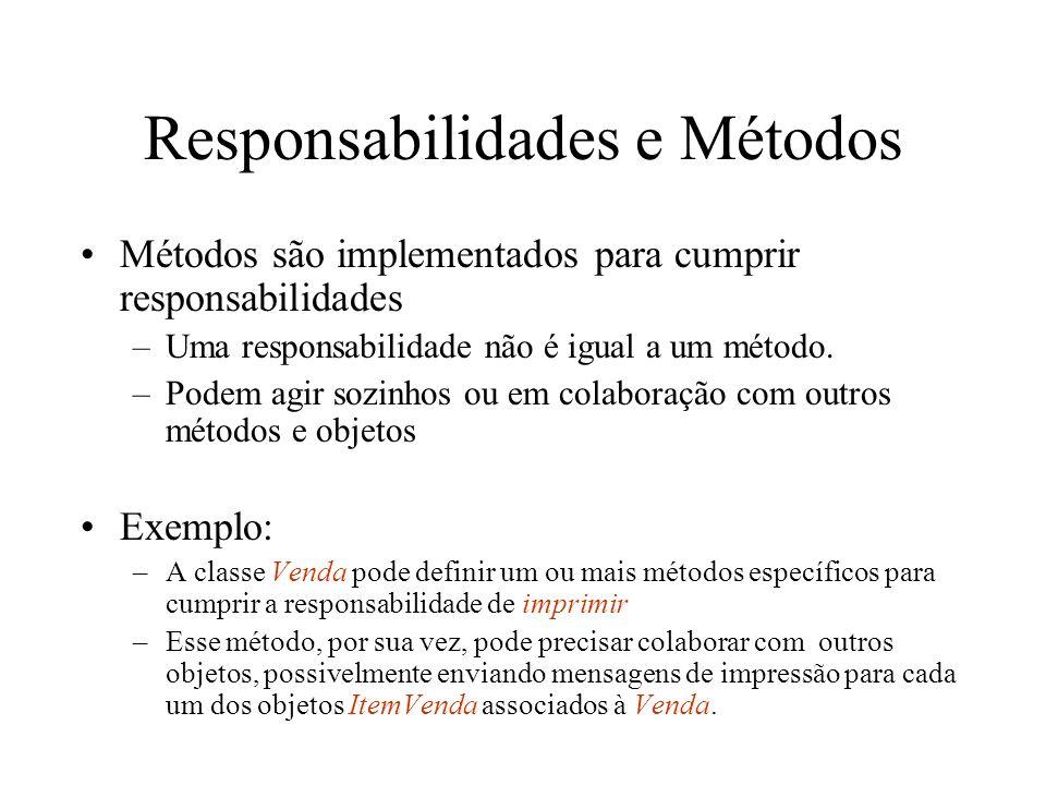 Responsabilidades e Métodos Métodos são implementados para cumprir responsabilidades –Uma responsabilidade não é igual a um método. –Podem agir sozinh