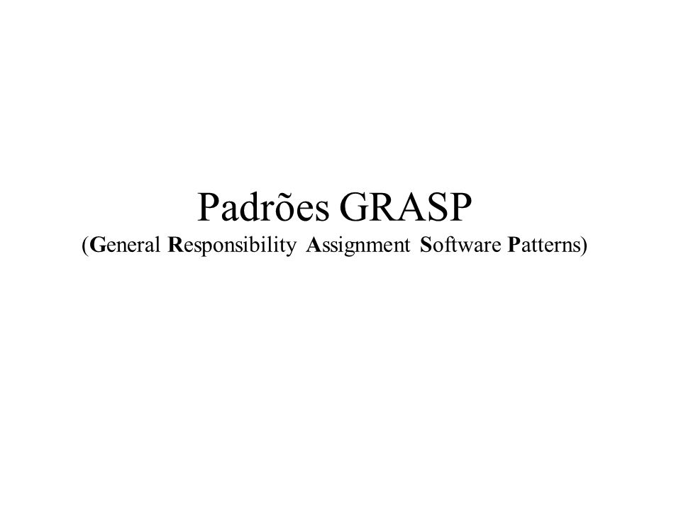 Padrões GRASP (General Responsibility Assignment Software Patterns)