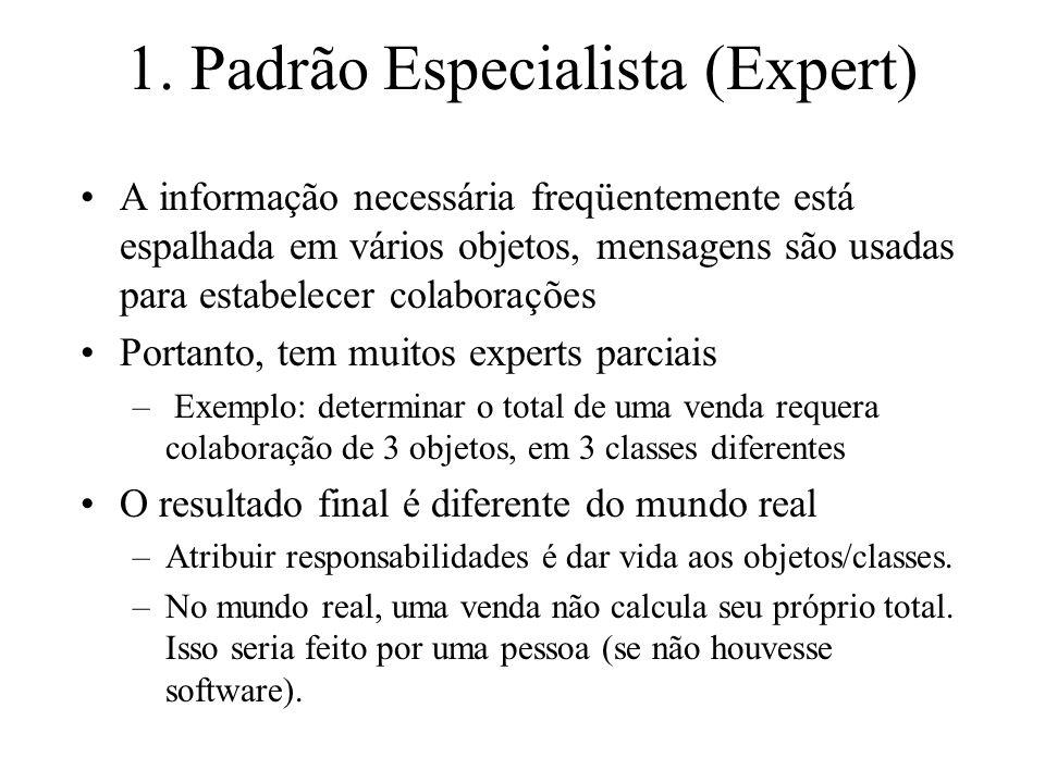 1. Padrão Especialista (Expert) A informação necessária freqüentemente está espalhada em vários objetos, mensagens são usadas para estabelecer colabor
