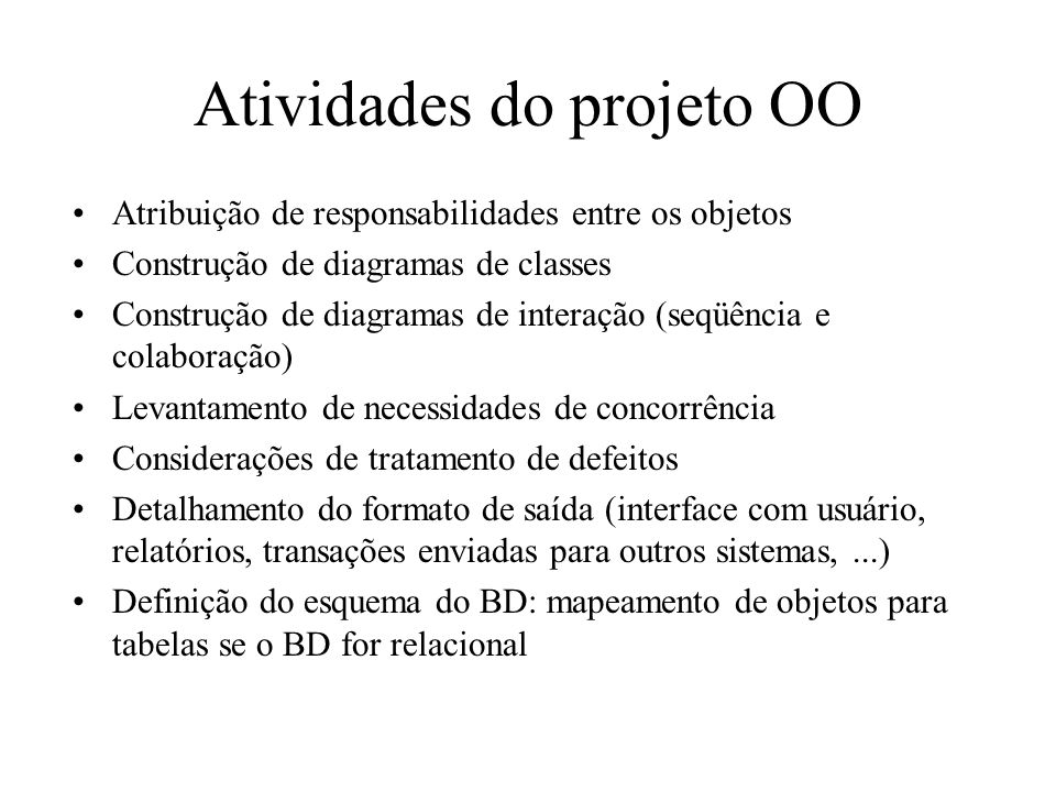 Atividades do projeto OO Atribuição de responsabilidades entre os objetos Construção de diagramas de classes Construção de diagramas de interação (seq
