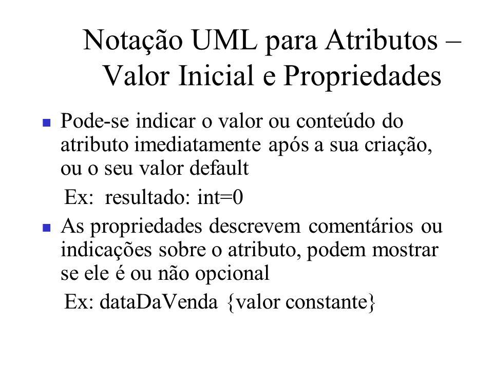 Notação UML para Atributos – Valor Inicial e Propriedades Pode-se indicar o valor ou conteúdo do atributo imediatamente após a sua criação, ou o seu v