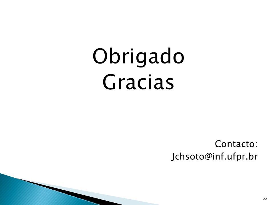 Obrigado Gracias Contacto: Jchsoto@inf.ufpr.br 22
