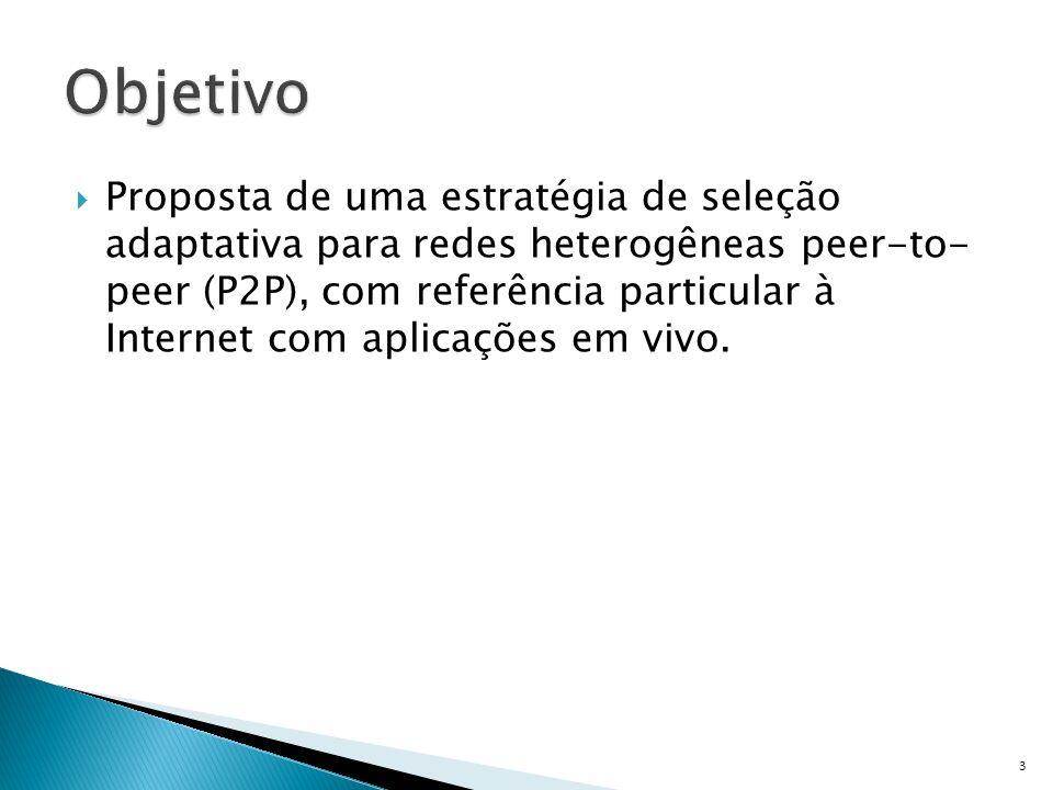 Proposta de uma estratégia de seleção adaptativa para redes heterogêneas peer-to- peer (P2P), com referência particular à Internet com aplicações em vivo.