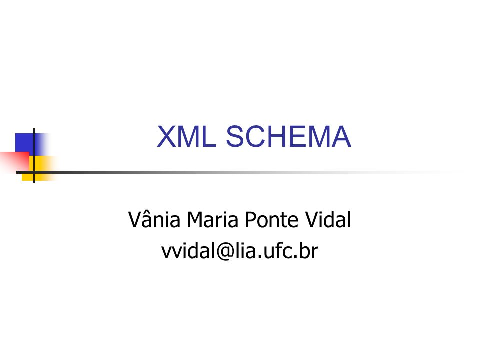 XML SCHEMA Vânia Maria Ponte Vidal vvidal@lia.ufc.br