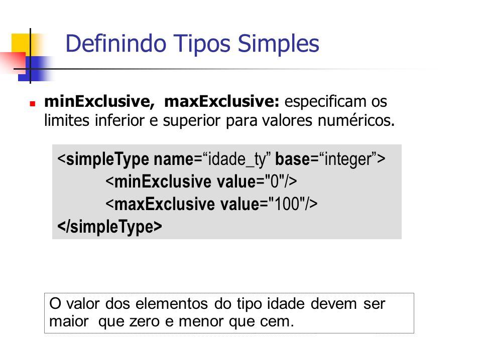 minExclusive, maxExclusive: especificam os limites inferior e superior para valores numéricos. Definindo Tipos Simples O valor dos elementos do tipo i