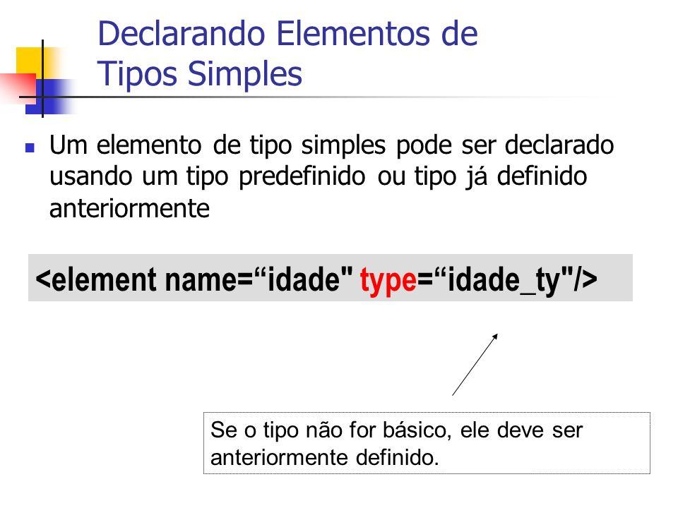 Declarando Elementos de Tipos Simples Um elemento de tipo simples pode ser declarado usando um tipo predefinido ou tipo j á definido anteriormente Se