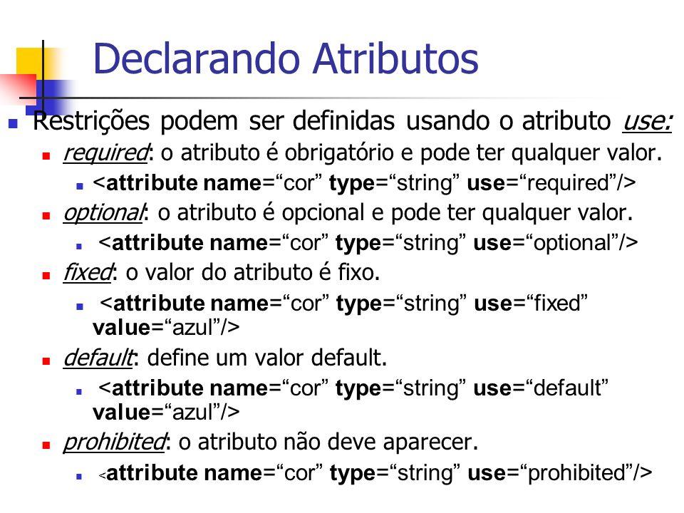 Declarando Atributos Restrições podem ser definidas usando o atributo use: required: o atributo é obrigatório e pode ter qualquer valor. optional: o a