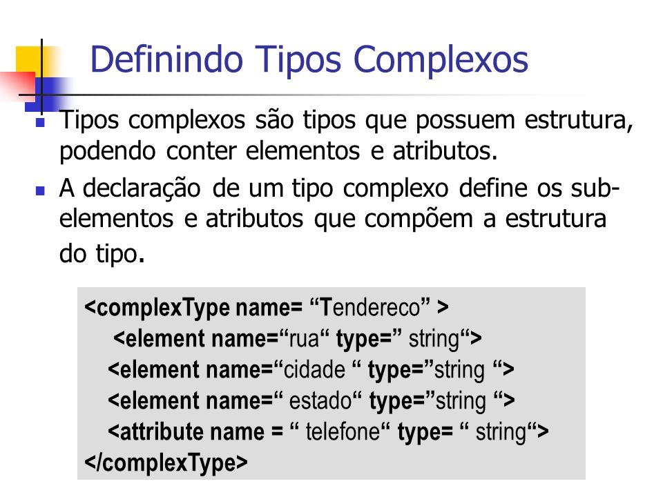 Definindo Tipos Complexos Tipos complexos são tipos que possuem estrutura, podendo conter elementos e atributos. A declaração de um tipo complexo defi