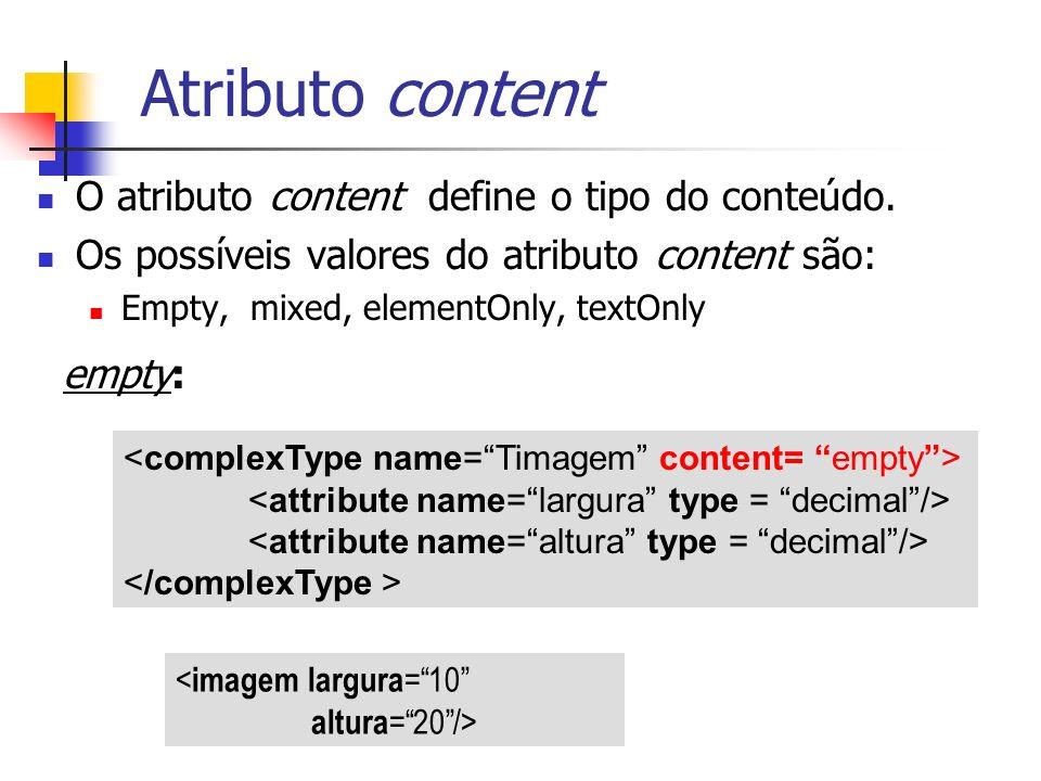 O atributo content define o tipo do conteúdo. Os possíveis valores do atributo content são: Empty, mixed, elementOnly, textOnly Atributo content < ima