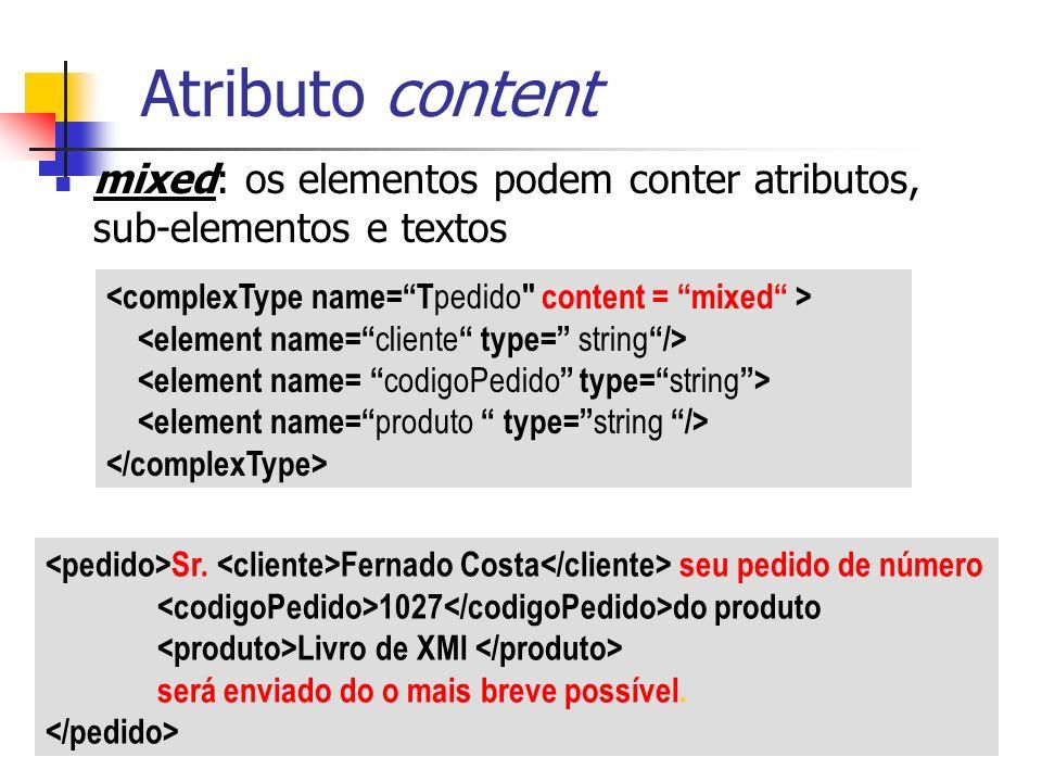 mixed: os elementos podem conter atributos, sub-elementos e textos Atributo content Sr. Fernado Costa seu pedido de número 1027 do produto Livro de XM