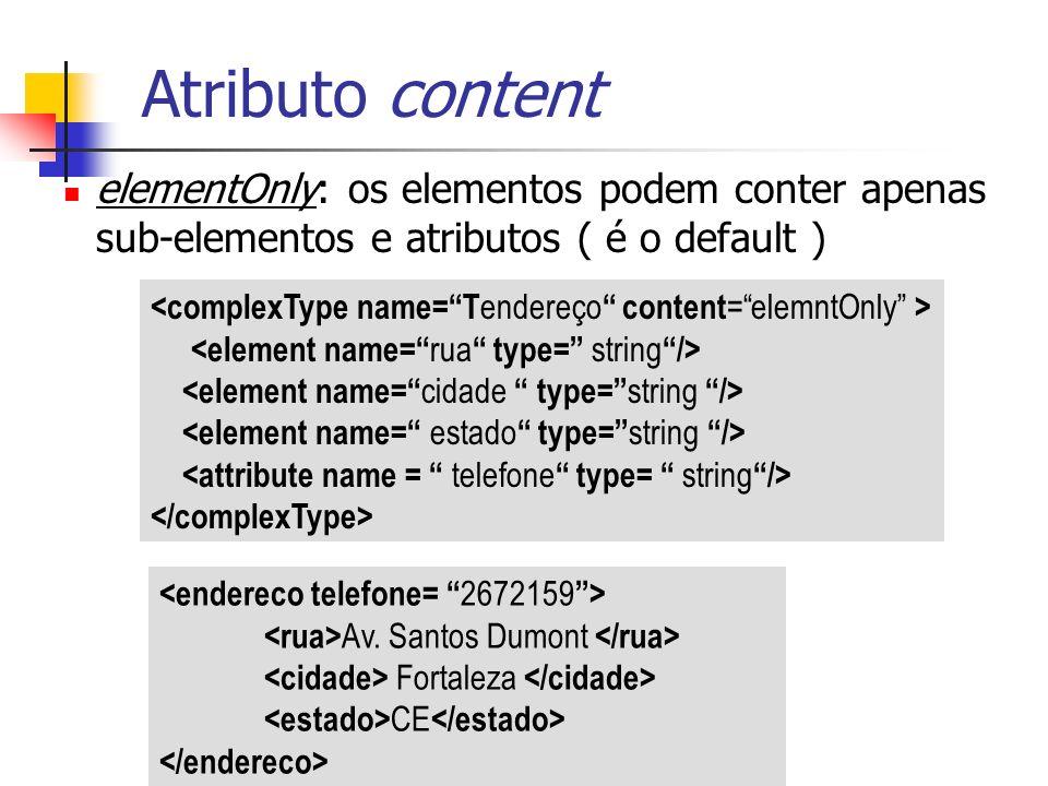 elementOnly: os elementos podem conter apenas sub-elementos e atributos ( é o default ) Atributo content Av. Santos Dumont Fortaleza CE
