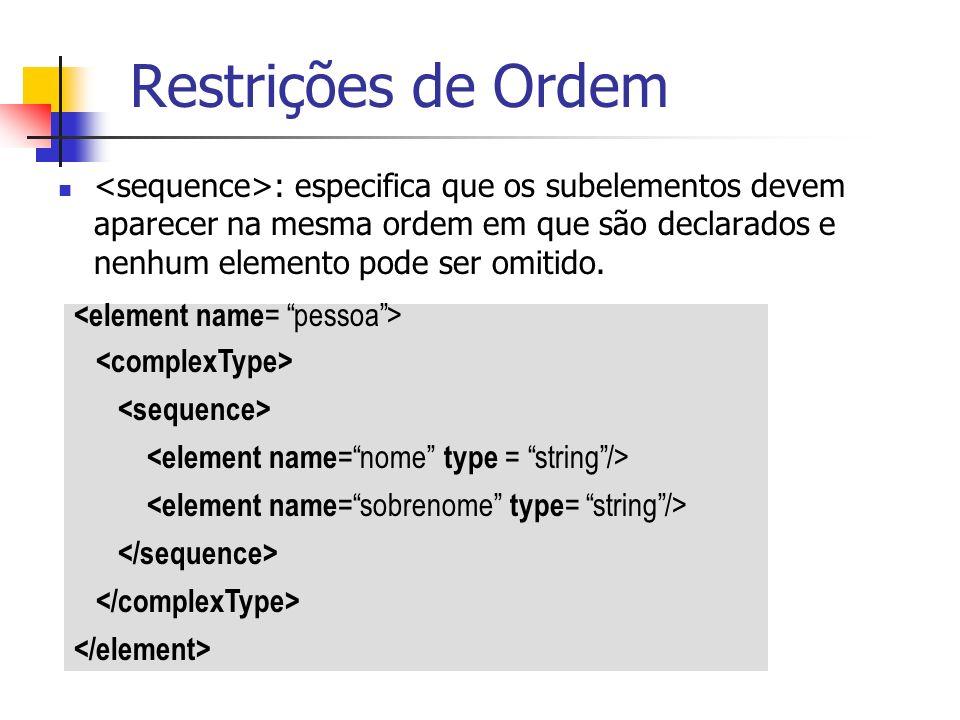 : especifica que os subelementos devem aparecer na mesma ordem em que são declarados e nenhum elemento pode ser omitido. Restrições de Ordem