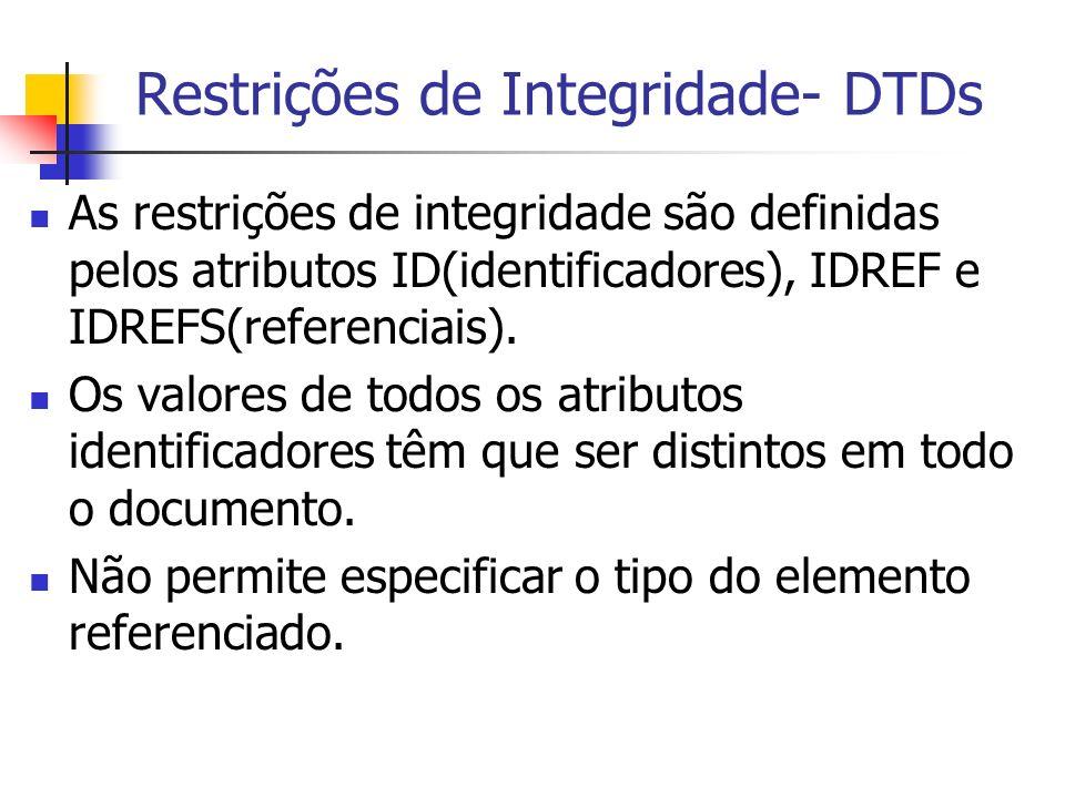 Restrições de Integridade- DTDs As restrições de integridade são definidas pelos atributos ID(identificadores), IDREF e IDREFS(referenciais). Os valor