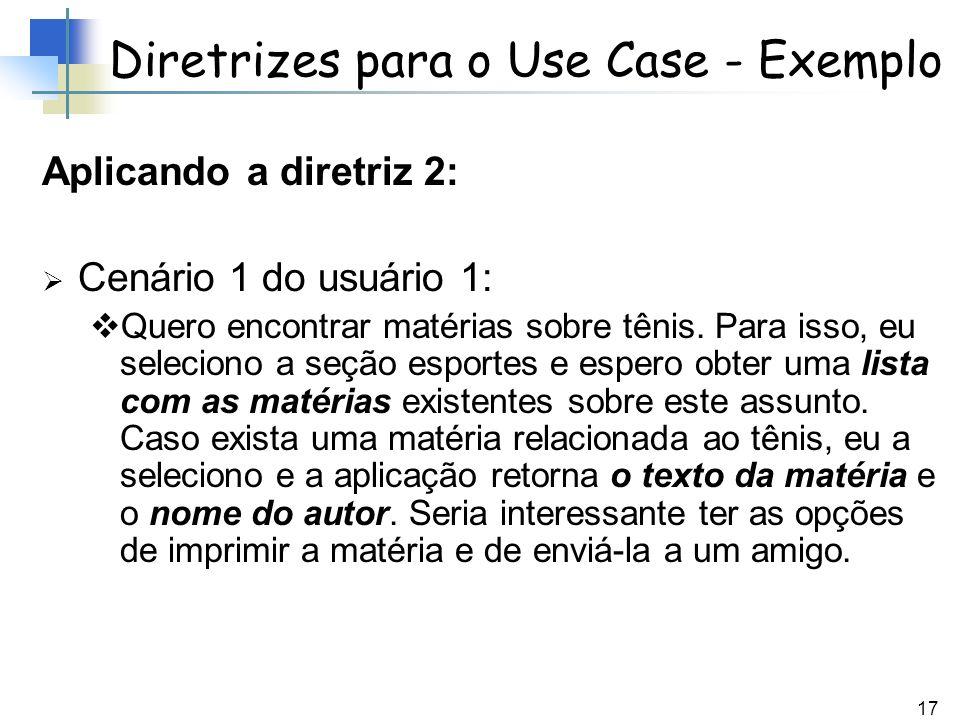 17 Diretrizes para o Use Case - Exemplo Aplicando a diretriz 2: Cenário 1 do usuário 1: Quero encontrar matérias sobre tênis. Para isso, eu seleciono