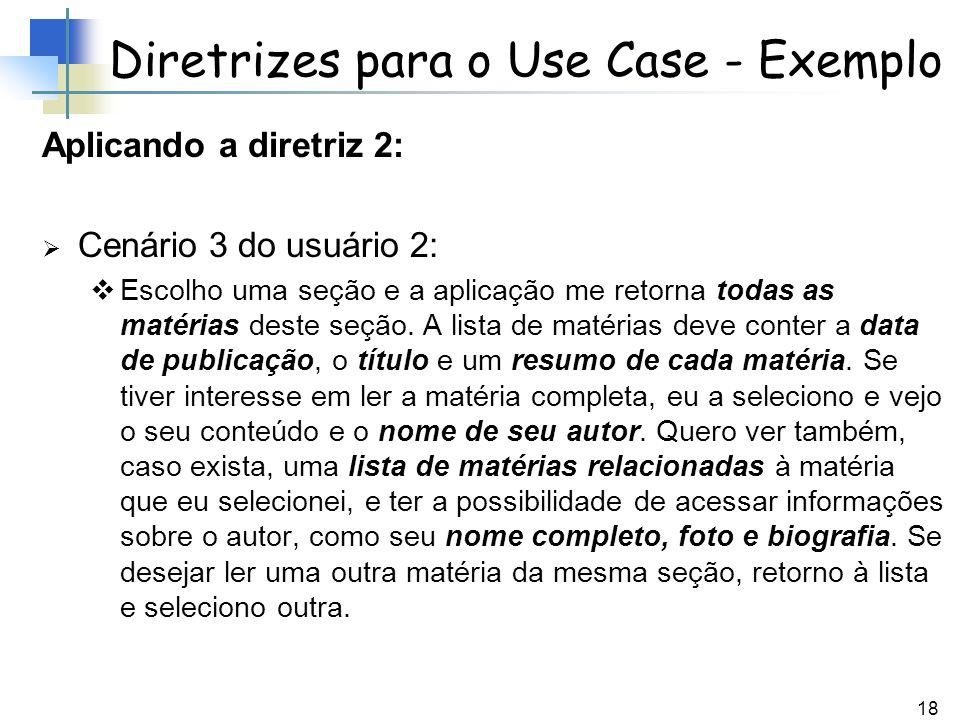 18 Diretrizes para o Use Case - Exemplo Aplicando a diretriz 2: Cenário 3 do usuário 2: Escolho uma seção e a aplicação me retorna todas as matérias d