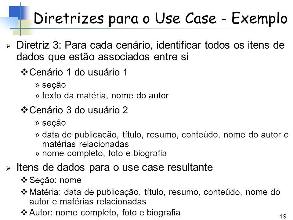 19 Diretrizes para o Use Case - Exemplo Diretriz 3: Para cada cenário, identificar todos os itens de dados que estão associados entre si Cenário 1 do
