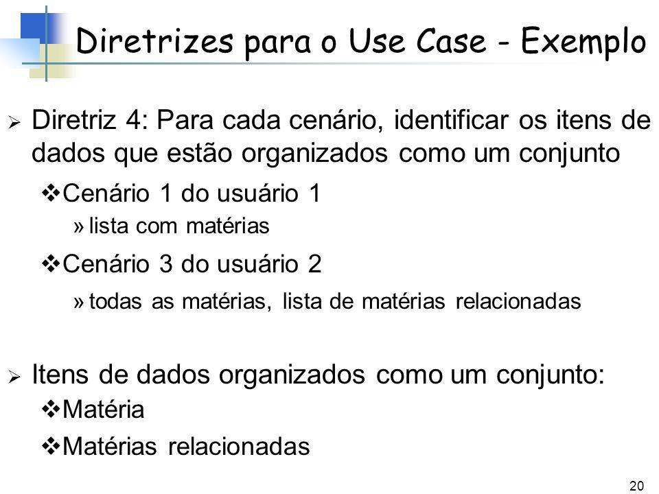 20 Diretrizes para o Use Case - Exemplo Diretriz 4: Para cada cenário, identificar os itens de dados que estão organizados como um conjunto Cenário 1