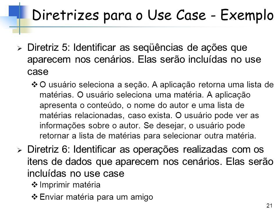 21 Diretrizes para o Use Case - Exemplo Diretriz 5: Identificar as seqüências de ações que aparecem nos cenários. Elas serão incluídas no use case O u