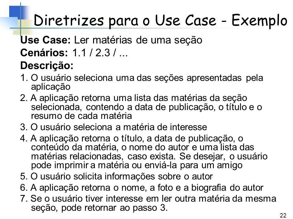 22 Diretrizes para o Use Case - Exemplo Use Case: Ler matérias de uma seção Cenários: 1.1 / 2.3 /... Descrição: 1. O usuário seleciona uma das seções