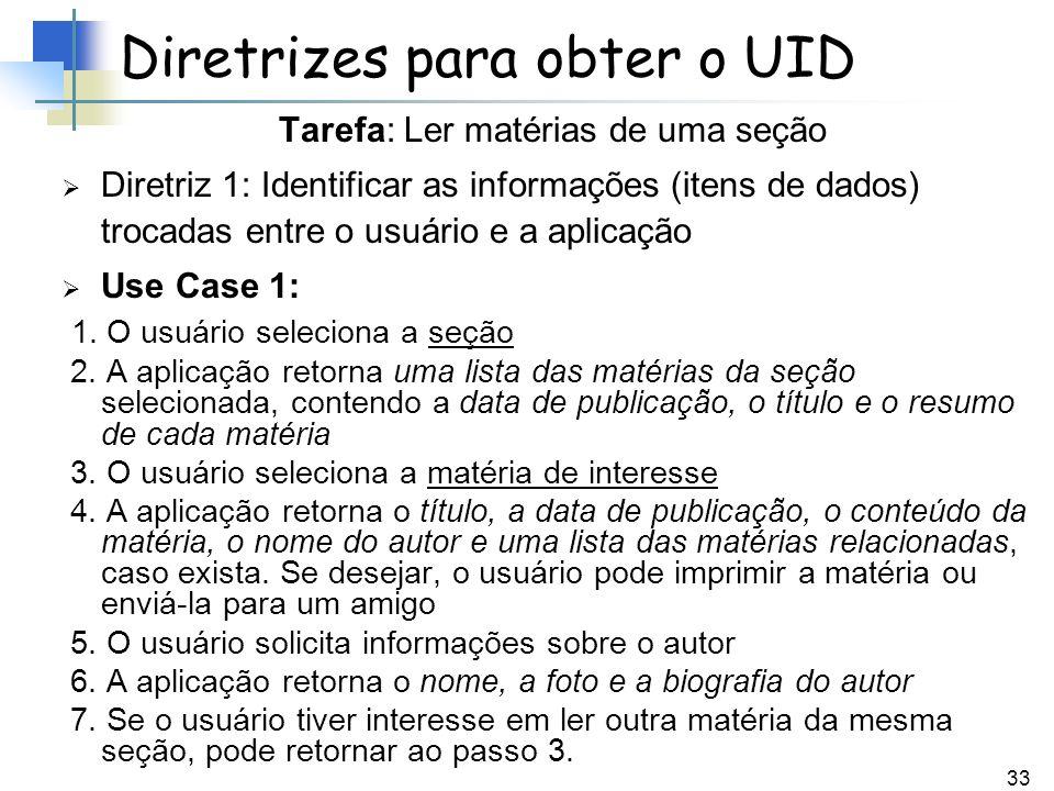 33 Tarefa: Ler matérias de uma seção Diretriz 1: Identificar as informações (itens de dados) trocadas entre o usuário e a aplicação Use Case 1: 1. O u