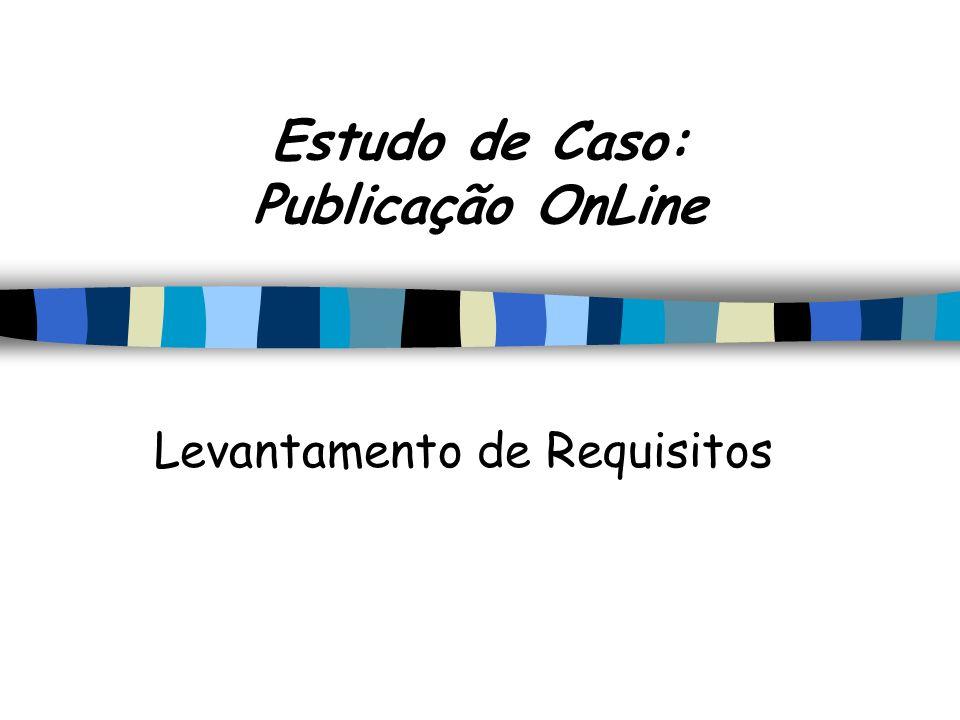 Estudo de Caso: Publicação OnLine Levantamento de Requisitos